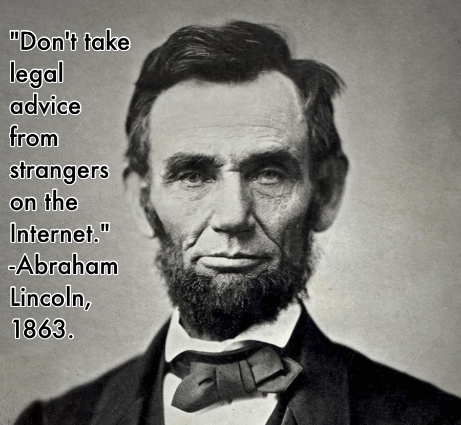 Don't take legal advice from strangers on the Internet - Abraham Lincoln, 1863